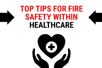 Top tips for for fire safety within healthcare