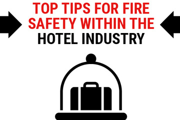 Top Tips For Fire Safety Within The Hotel Industry